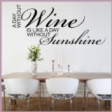 A Day Without Wine is Like a Day Without Sunshine ~ Wall sticker / decals